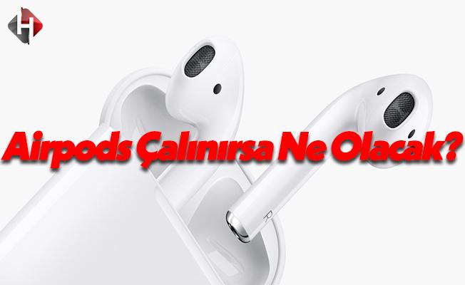 Airpods Çalındığında Ne Olacak? Merakla Beklenen Soruya Apple Yanıt Verdi