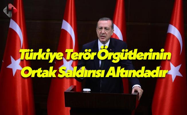 Cumhurbaşkanı Recep Tayyip Erdoğan: Türkiye Terör Örgütlerinin Ortak Saldırısı Altındadır!