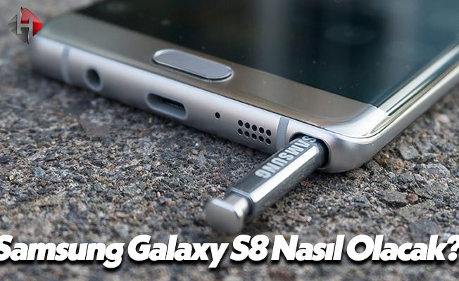 Samsung Galaxy S8 Nasıl Olacak? Nasıl Özellikler ve Fiyat İle Tanıtılacak?