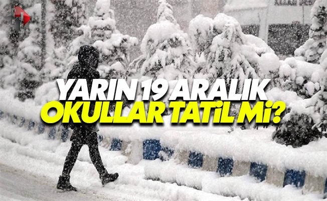 Yarın İstanbul ve Ankara okullar 19 Aralık Pazartesi tatil mi