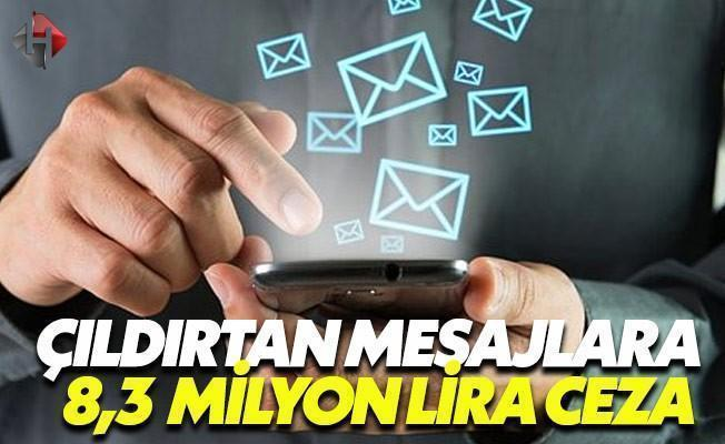 Çıldırtan Mesajlara 8,3 Milyon Lira Ceza