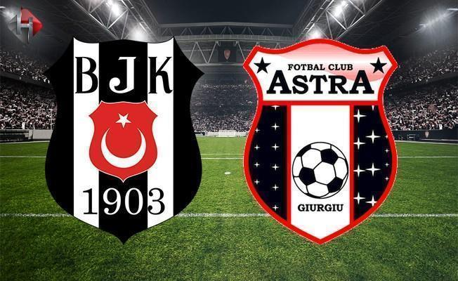 Beşiktaş Astra Giurgiu maçı ne zaman saat kaçta hangi kanalda