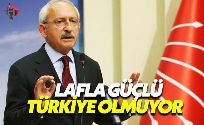 Kılıçdaroğlu: Lafla Güçlü Türkiye Olmuyor