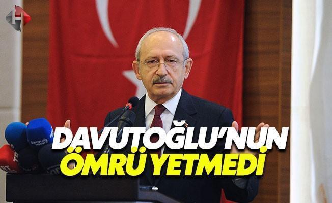 Kılıçdaroğlu: Sayın Davutoğlu'nun Ömrü Yetmedi