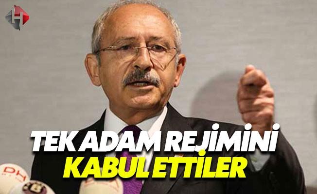 Kılıçdaroğlu: Tek Adam Rejimini Kabul Ediyorlar