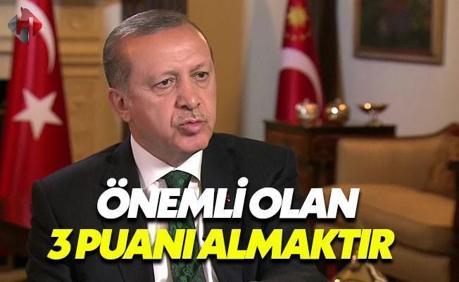 Cumhurbaşkanı Erdoğan: Önemli Olan Maçı Kazanmaktır