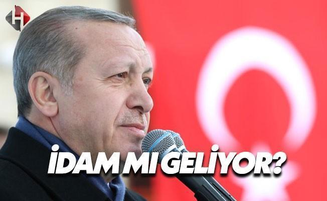 Cumhurbaşkanı Erdoğan'dan son dakika idam açıklaması