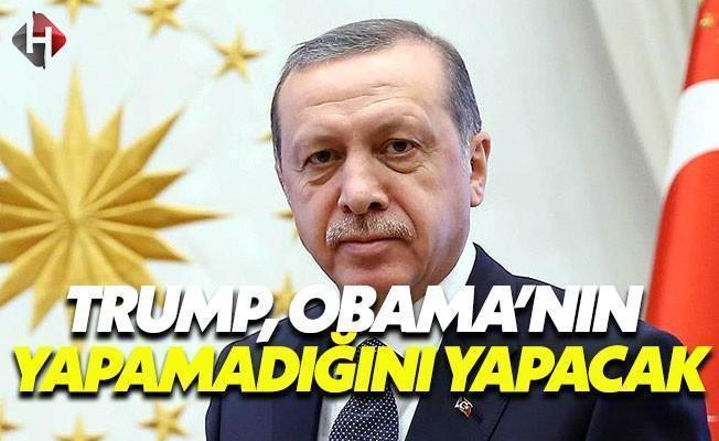 Erdoğan: Trump, Obama'nın Yapamadığını Yapacaktır