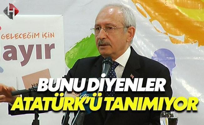Kılıçdaroğlu: Tek Adam Diyenler Atatürk'ü Tanımıyor