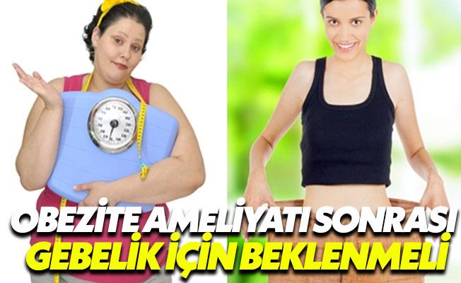 Obezite ameliyatından sonra hemen hamile kalınmamalı
