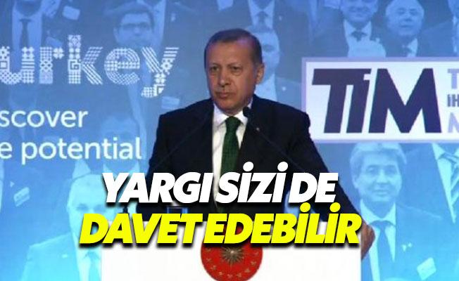 """Cumhurbaşkanı Erdoğan: """"Yargı sizi de davet ederse şaşırmayın"""""""