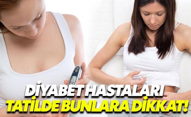 Diyabet hastaları yaz aylarında bu altın tüyolara dikkat