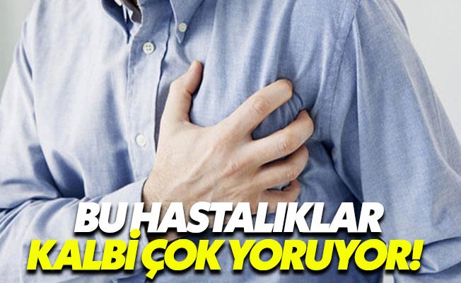 Kalbi yoran bu hastalıklara dikkat