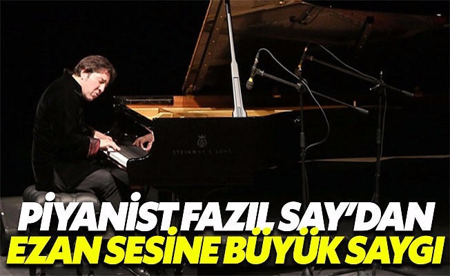 Piyanist Fazıl Say, konser verdiği sırada ezan okununca parçasını yarıda kesti