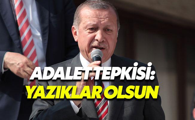 Erdoğan'dan Kılıçdaroğlu'na adalet tepkisi: Yazıklar olsun