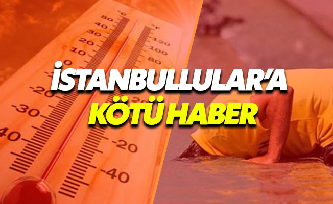 İstanbul'da hava sıcaklığı 50 derecenin üzerine çıkacak