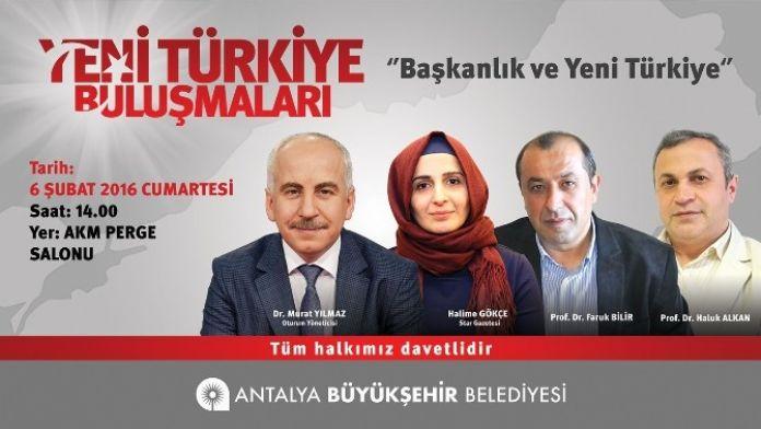 Antalya'da 'Başkanlık Ve Yeni Türkiye' Konuşulacak