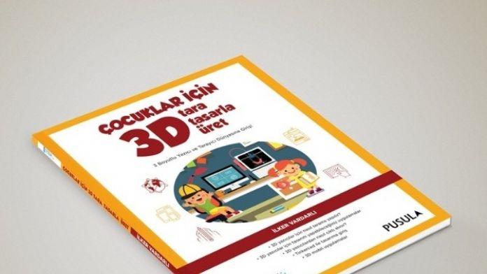 Çocuklar İçin 3 Boyutlu Tasarım Kitabı Çıktı