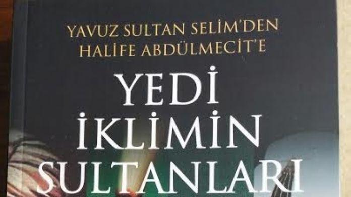 Yazar Yılmaz'ın, 'Yedi İklimin Sultanları - Osmanlı Halifeleri' Kitabı Piyasaya Çıktı.