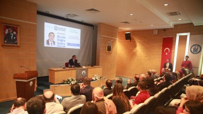 Bayburt Üniversitesinde Hayata Doğru Yerden Başlamak Konferansı