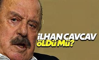 İlhan Cavcav öldü mü kimdir