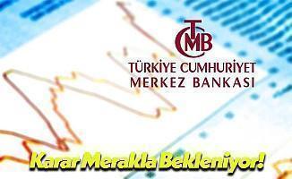Merkez Bankası Tarafından Verilecek Karar Merakla Bekleniyor!