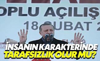 Erdoğan: Bir İnsanın Karakterinde Tarafsızlık Olur Mu?