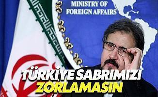 İran'dan Türkiye'ye: Sabrımızı Zorlamayın
