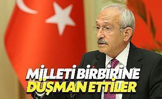 Kılıçdaroğlu: Vatandaşı Birbirine Düşman Ettiler