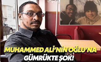 Muhammed Ali'nin Oğluna Gümrükte Şok!