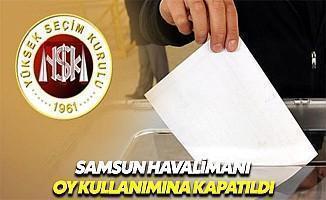 YSK kararıyla Samsun Havalimanı'nda Oy Kullanılmayacak