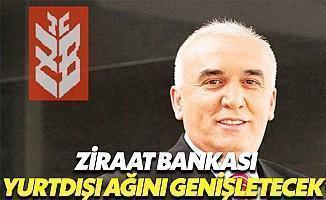 Ziraat Bankası Yurtdışı Ağını Genişletecek