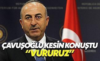 Mevlüt Çavuşoğlu: Çekilmezlerse Vuracağız