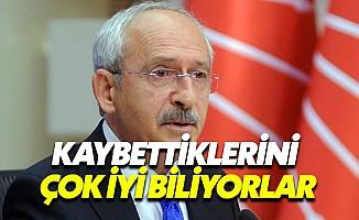 Kılıçdaroğlu: Kaybettiklerini Çok İyi Biliyorlar