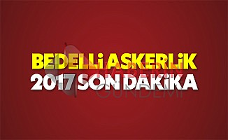 Bedelli askerlik ne zaman çıkacak 2017 son durum