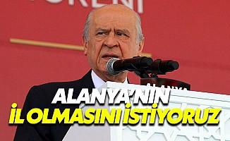 MHP lideri Bahçeli, Alanya'nın il olmasını istedi