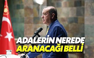 """Cumhurbaşkanı Erdoğan: """"Adaletin nerede aranacağı bellidir"""""""