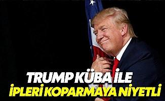 Trump Küba ile ilişkileri koparmaya niyetli