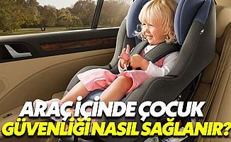 Araçta çocuğunuzun güvenliğini sağlamak için bunlara dikkat