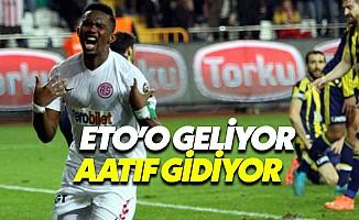 Fenerbahçe'de Eto'o geliyor, Aatıf gidiyor