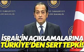 İsrail'in açıklamalarına Türkiye'den sert tepki