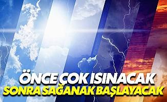 İstanbul'da hava önce çok ısınacak, sonra sağanak yağmur yağacak